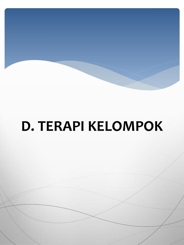 D. TERAPI KELOMPOK