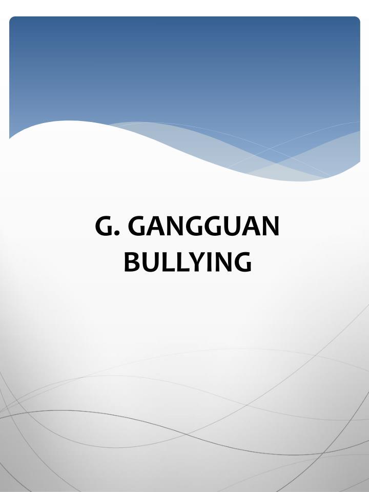 G. GANGGUAN BULLYING