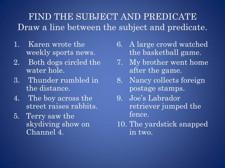 FIND THE SUBJECT AND PREDICATE