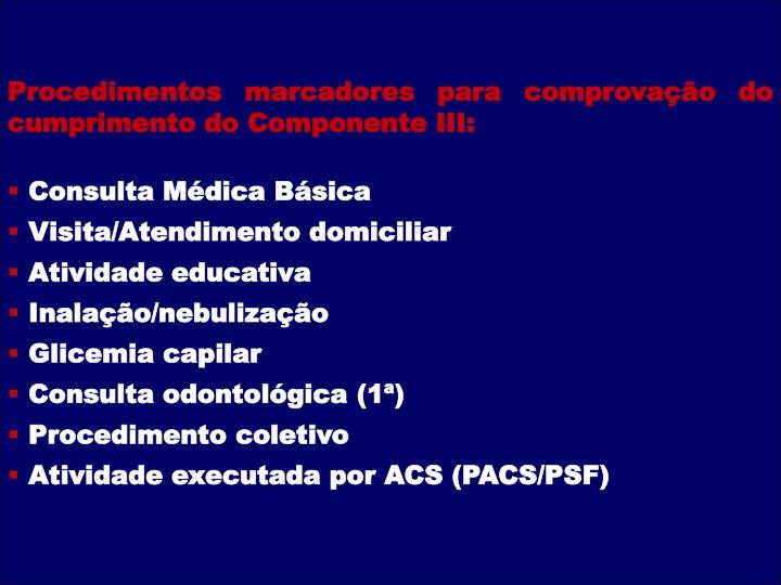 Procedimentos marcadores para comprovação do  cumprimento do Componente III: