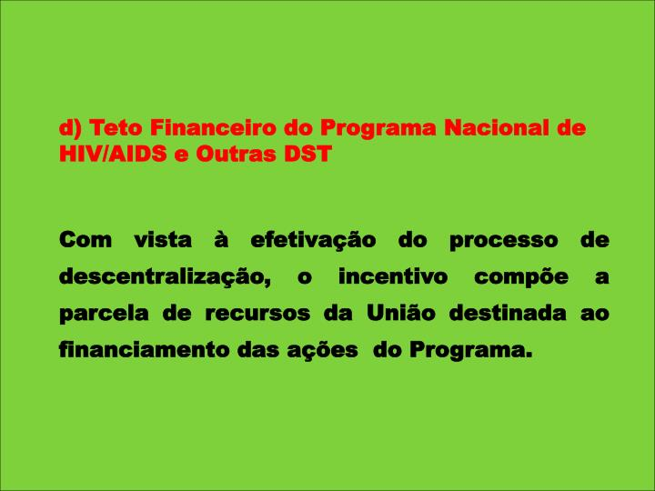 d) Teto Financeiro do Programa Nacional de HIV/AIDS e Outras DST