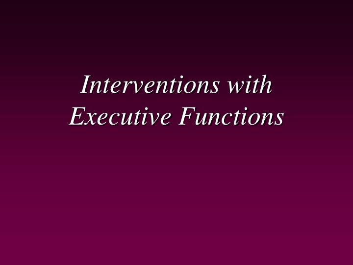 Interventions with Executive Functions