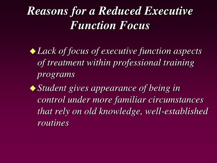 Reasons for a Reduced Executive Function Focus