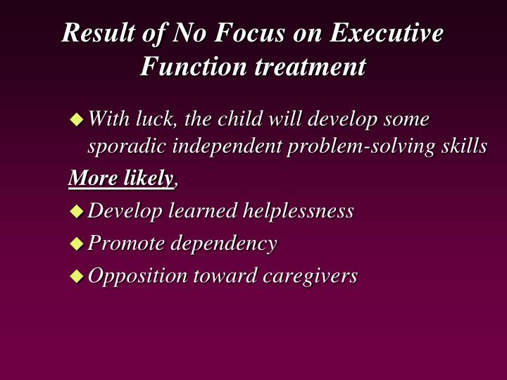 Result of No Focus on Executive Function treatment