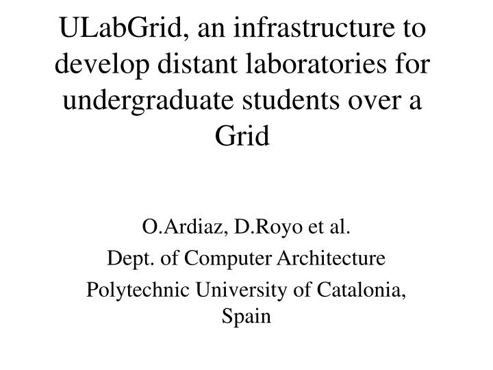 Ulabgrid an infrastructure to develop distant laboratories for undergraduate students over a grid