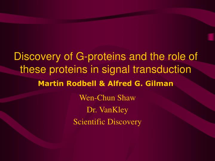 Discovery of G-proteins and the role of these proteins in signal transduction