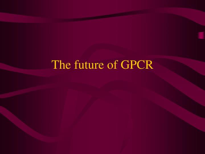 The future of GPCR
