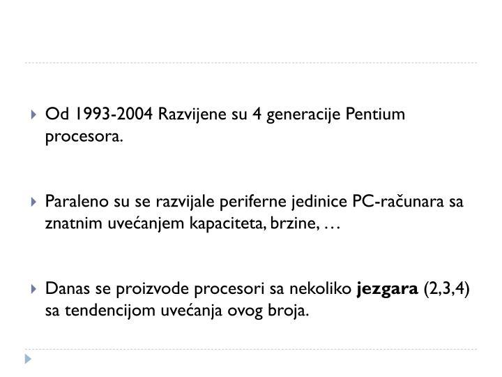 Od 1993-2004 Razvijene su 4 generacije Pentium procesora.