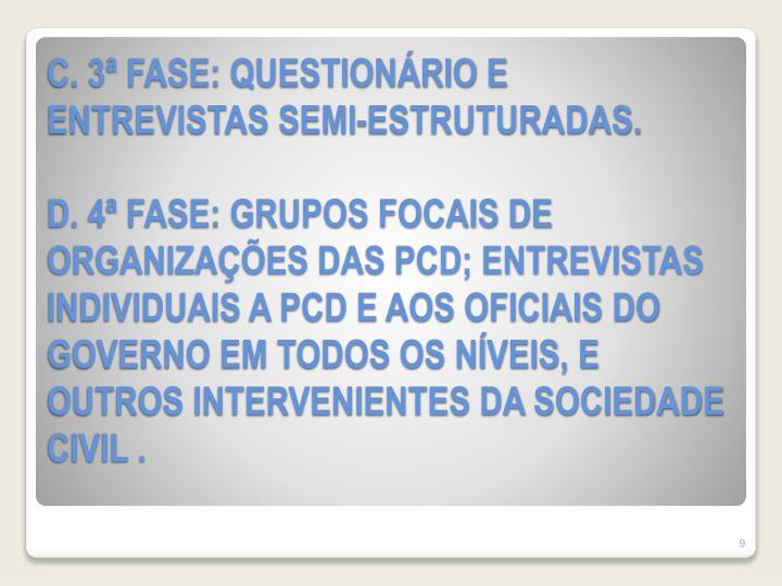C. 3ª FASE: QUESTIONÁRIO E ENTREVISTAS SEMI-ESTRUTURADAS.