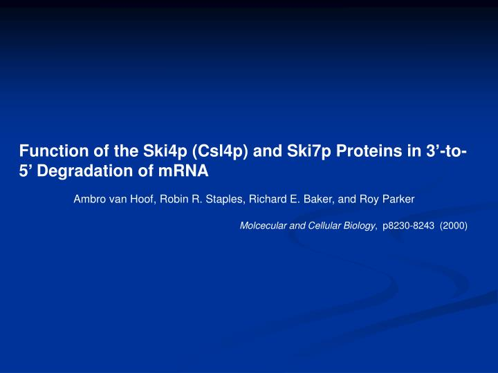 Function of the Ski4p (Csl4p) and Ski7p Proteins in 3'-to-5' Degradation of mRNA