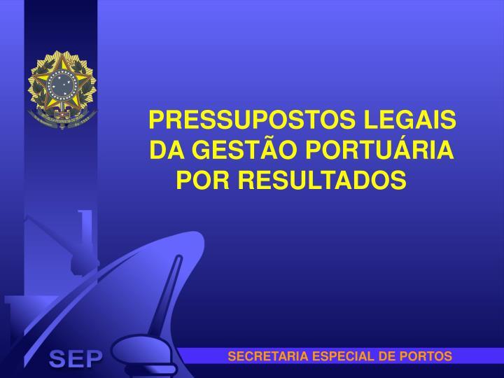 PRESSUPOSTOS LEGAIS