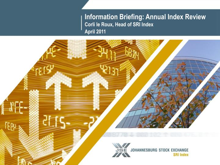 Information briefing annual index review corli le roux head of sri index april 2011