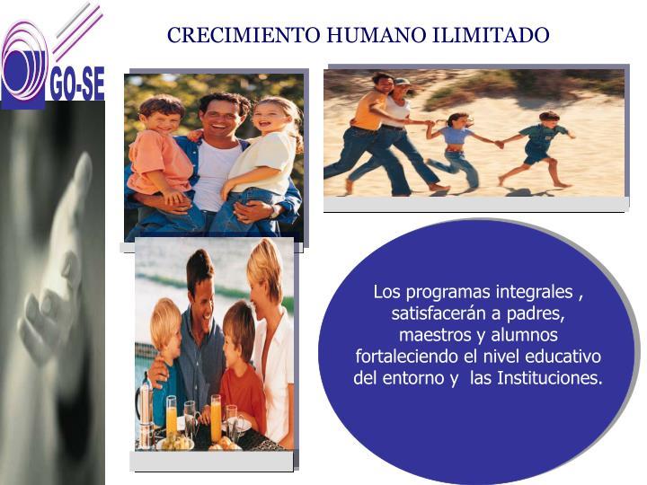 Los programas integrales , satisfacerán a padres, maestros y alumnos fortaleciendo el nivel educativo del entorno y  las Instituciones.