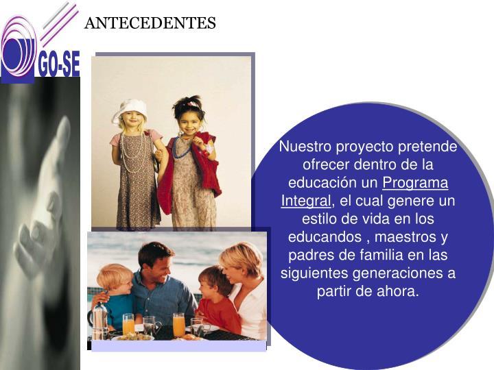Nuestro proyecto pretende ofrecer dentro de la educación un