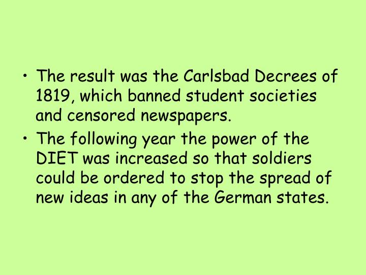 The result was the Carlsbad Decrees of 1819, which banned student societies and censored newspapers.
