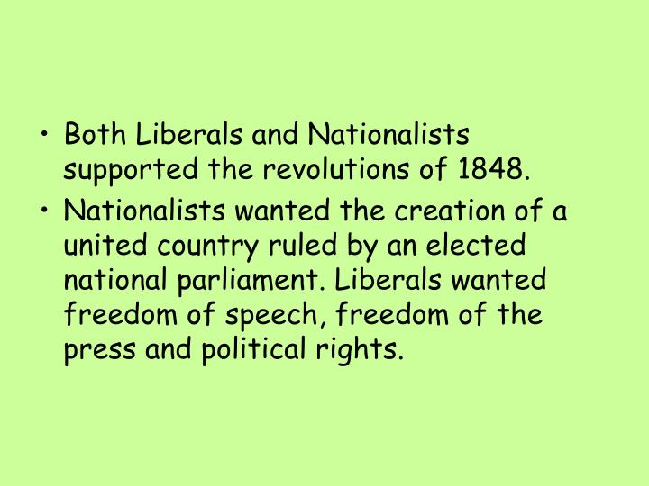 Both Liberals and Nationalists supported the revolutions of 1848.