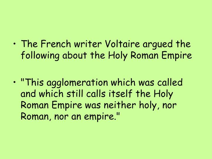 The French writer Voltaire argued the following about the Holy Roman Empire