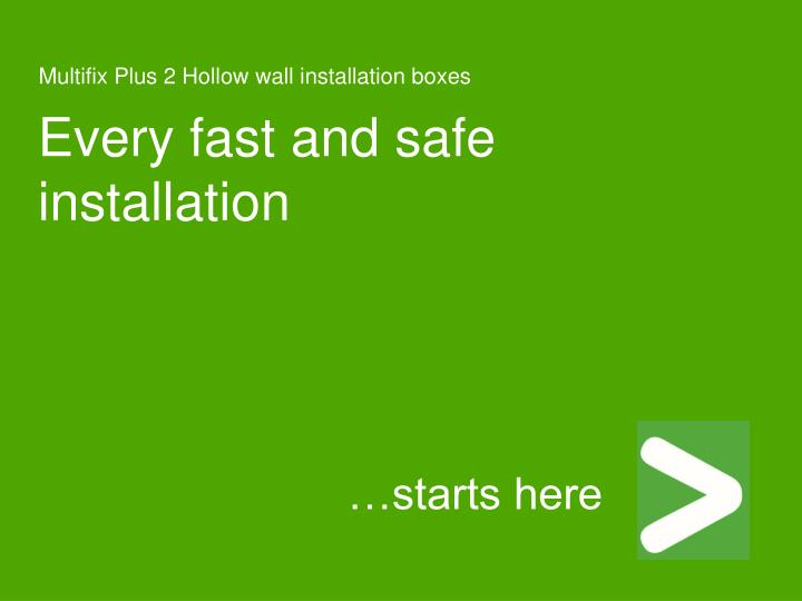Every fast and safe installation