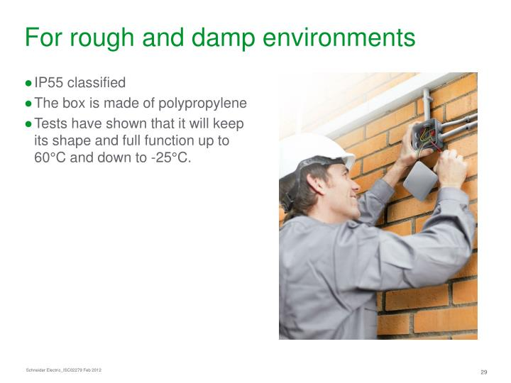 For rough and damp environments
