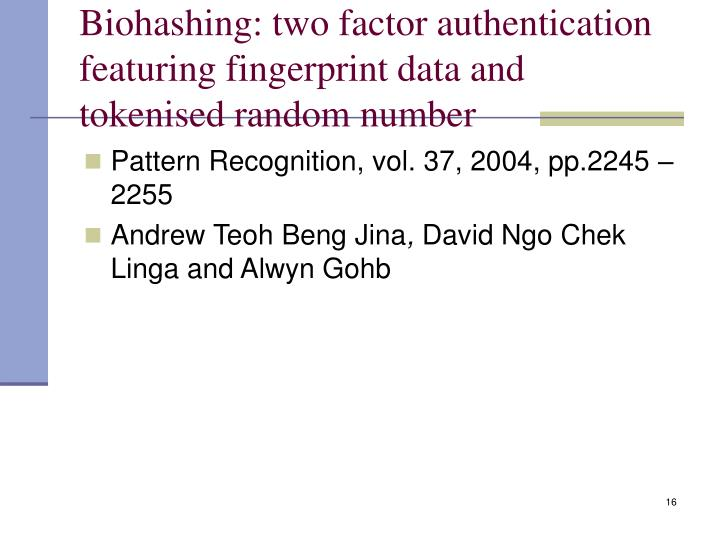 Biohashing: two factor authentication featuring fingerprint data and