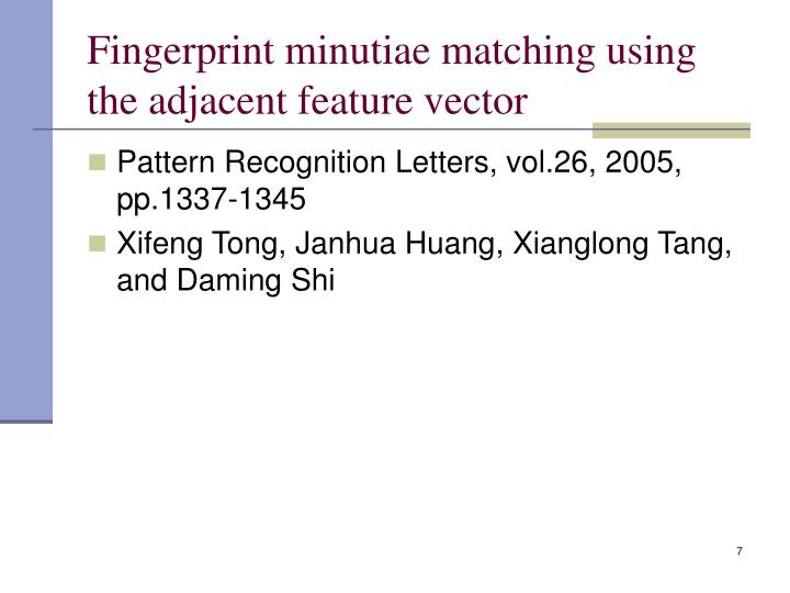 Fingerprint minutiae matching using the adjacent feature vector