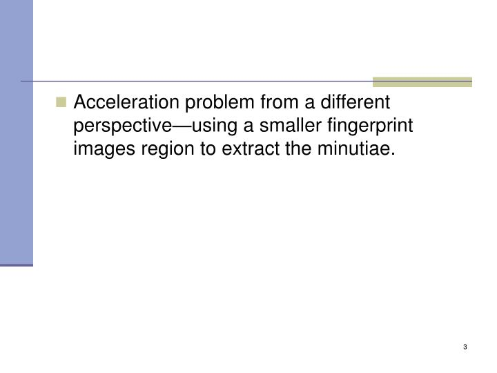 Acceleration problem from a different perspective—using a smaller fingerprint images region to ext...