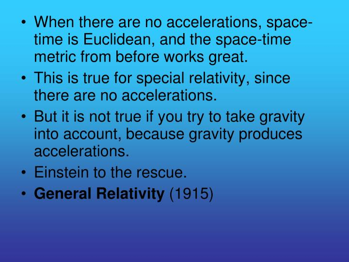 When there are no accelerations, space-time is Euclidean, and the space-time metric from before works great.