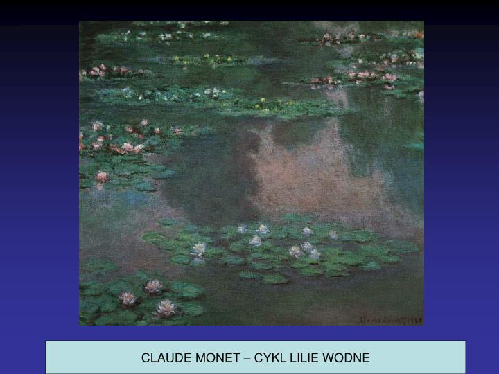 CLAUDE MONET – CYKL LILIE WODNE