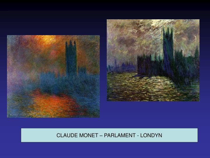 CLAUDE MONET – PARLAMENT - LONDYN