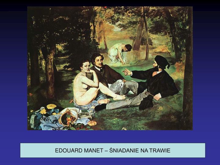EDOUARD MANET – ŚNIADANIE NA TRAWIE