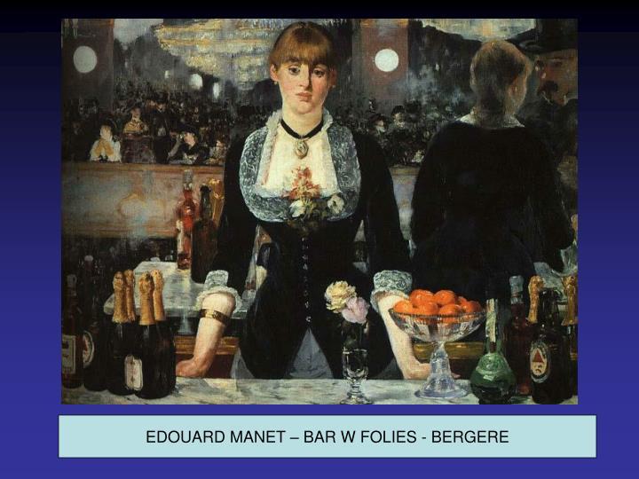EDOUARD MANET – BAR W FOLIES - BERGERE