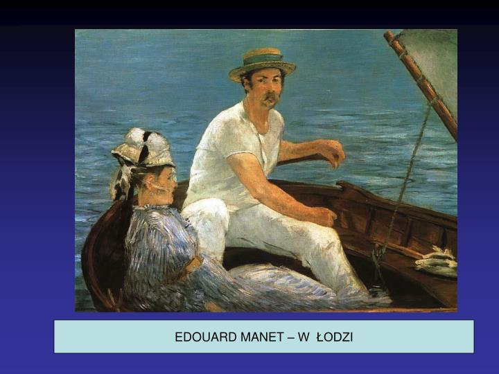 EDOUARD MANET – W  ŁODZI