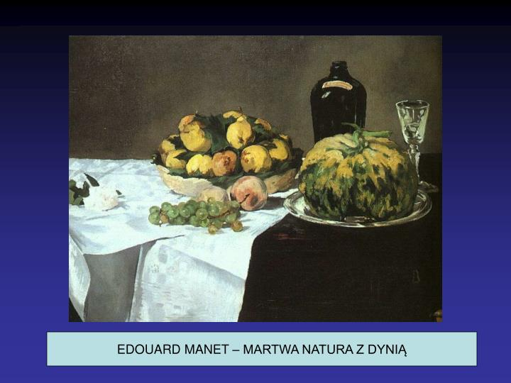 EDOUARD MANET – MARTWA NATURA Z DYNIĄ
