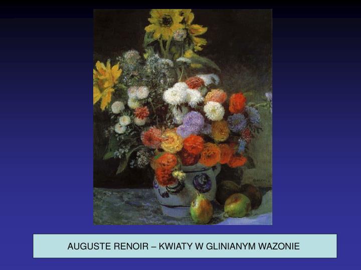 AUGUSTE RENOIR – KWIATY W GLINIANYM WAZONIE