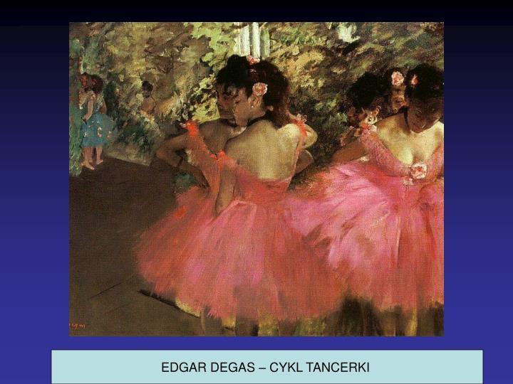 EDGAR DEGAS – CYKL TANCERKI