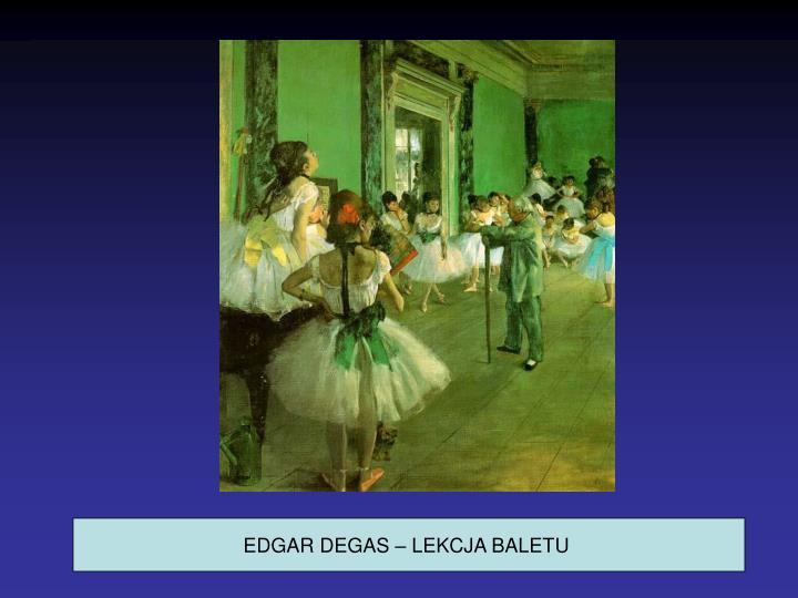 EDGAR DEGAS – LEKCJA BALETU