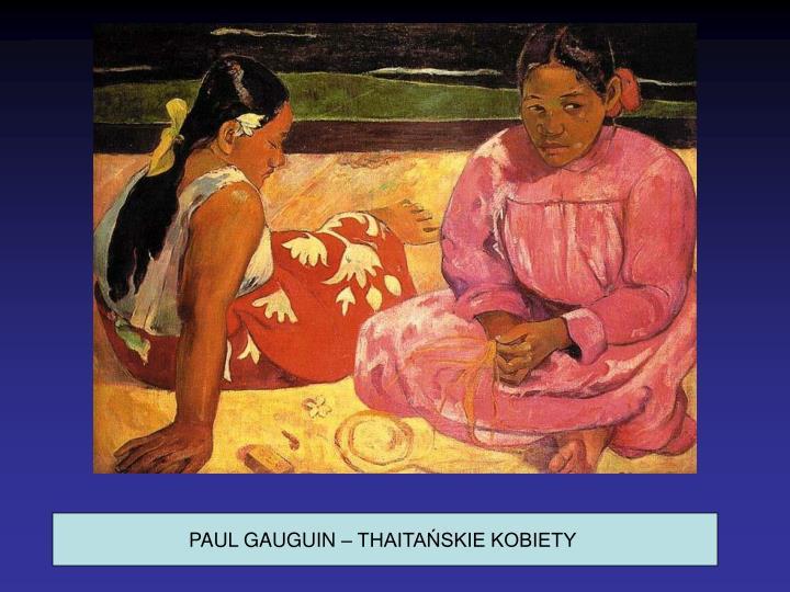 PAUL GAUGUIN – THAITAŃSKIE KOBIETY