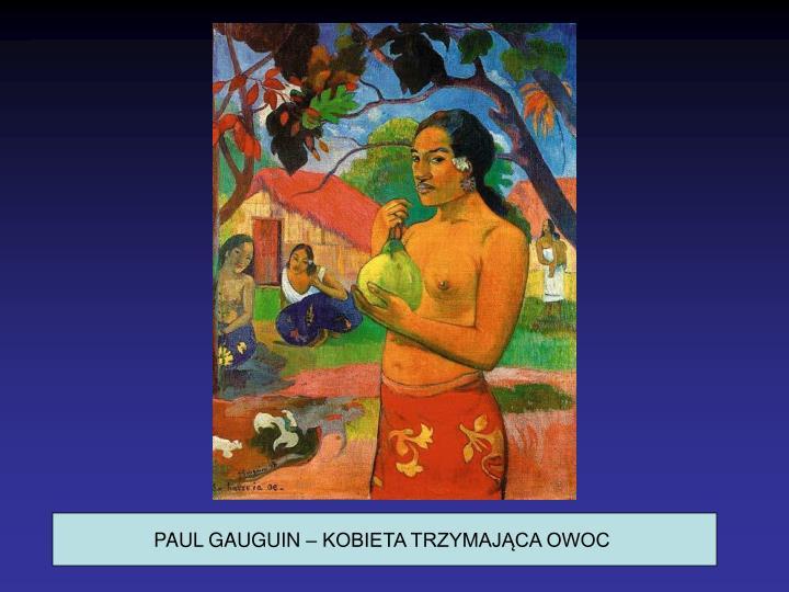 PAUL GAUGUIN – KOBIETA TRZYMAJĄCA OWOC