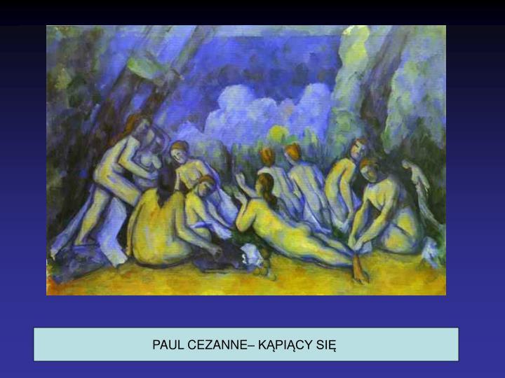 PAUL CEZANNE– KĄPIĄCY SIĘ
