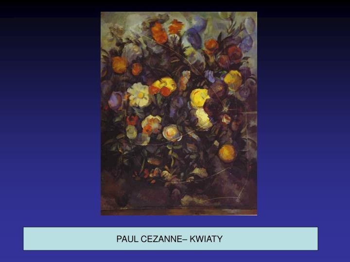 PAUL CEZANNE– KWIATY