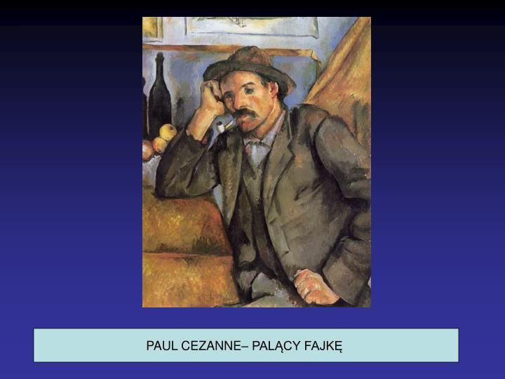 PAUL CEZANNE– PALĄCY FAJKĘ