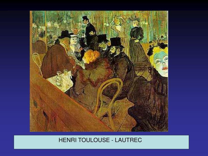 HENRI TOULOUSE - LAUTREC
