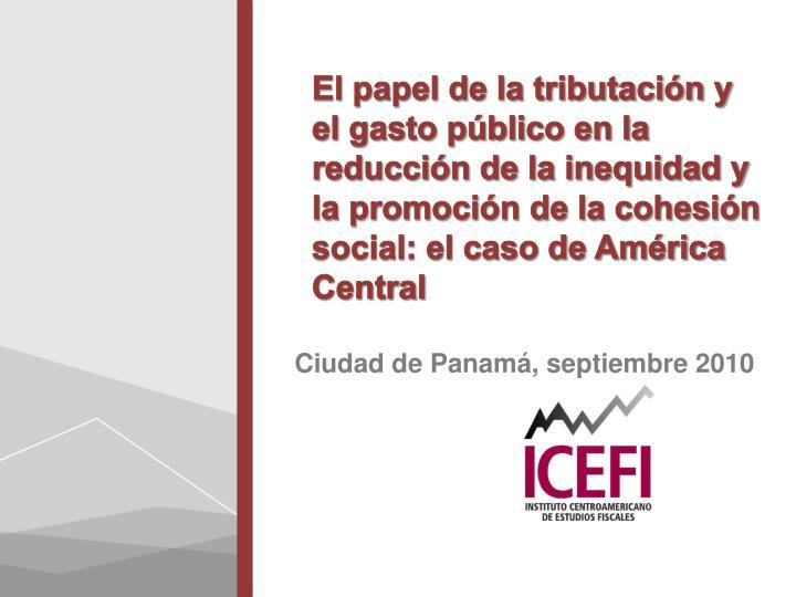 El papel de la tributación y el gasto público en la reducción de la inequidad y la promoción de la cohesión social: el caso de América Central