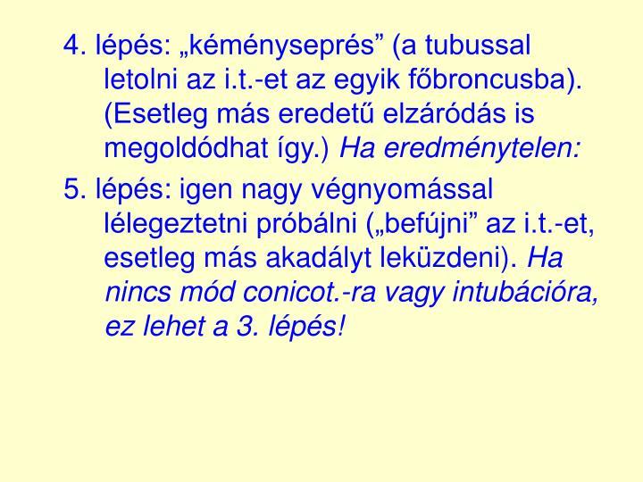 """4. lépés: """"kéményseprés"""" (a tubussal letolni az i.t.-et az egyik főbroncusba). (Esetleg más eredetű elzáródás is megoldódhat így.)"""