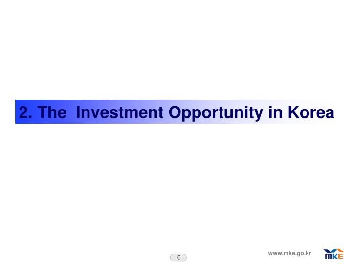 2. The  Investment Opportunity in Korea