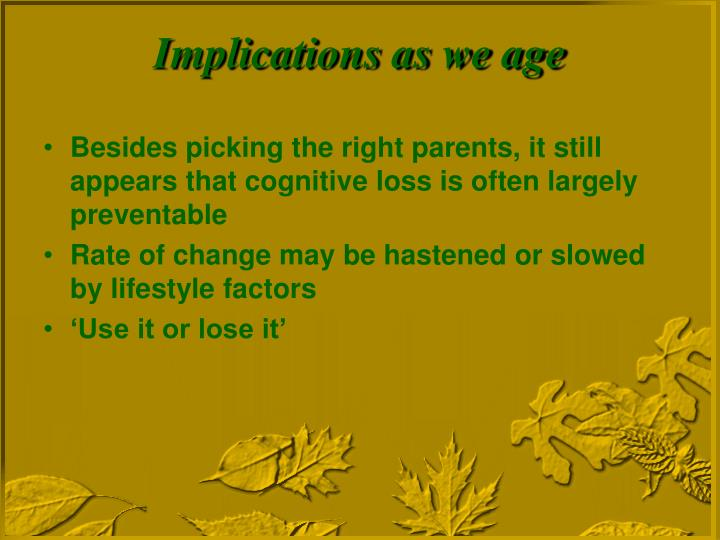Besides picking the right parents, it still appears that cognitive loss is often largely preventable