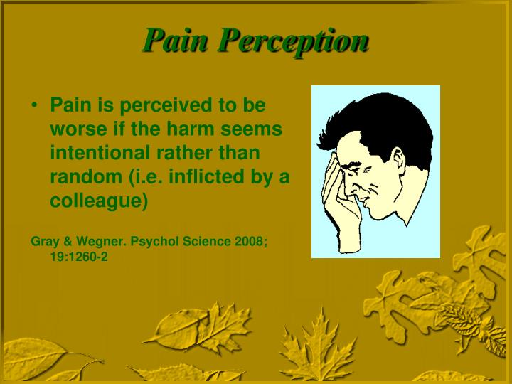 Pain is perceived to be worse if the harm seems intentional rather than random (i.e. inflicted by a colleague)