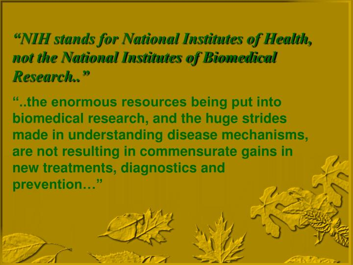 """NIH stands for National Institutes of Health, not the National Institutes of Biomedical Research.."""