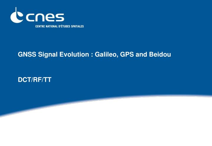 GNSS Signal Evolution : Galileo, GPS and Beidou