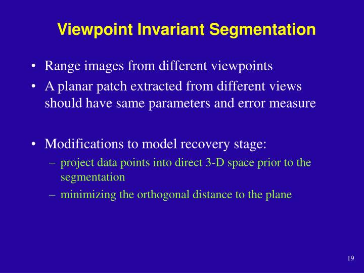 Viewpoint Invariant Segmentation
